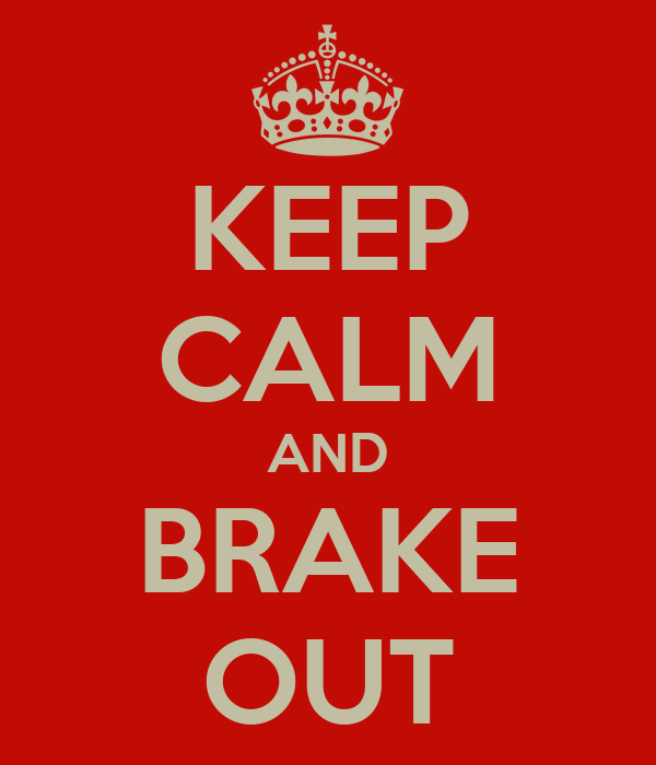 KEEP CALM AND BRAKE OUT