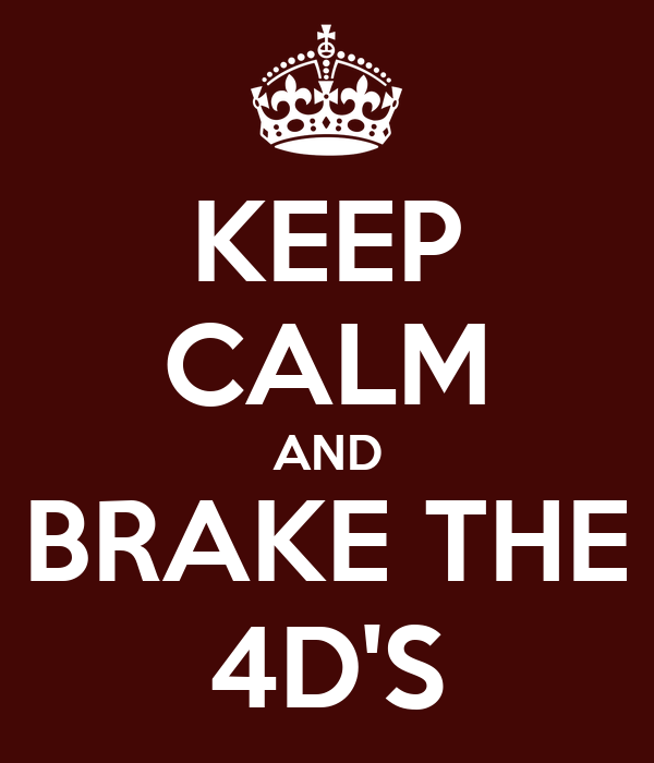 KEEP CALM AND BRAKE THE 4D'S