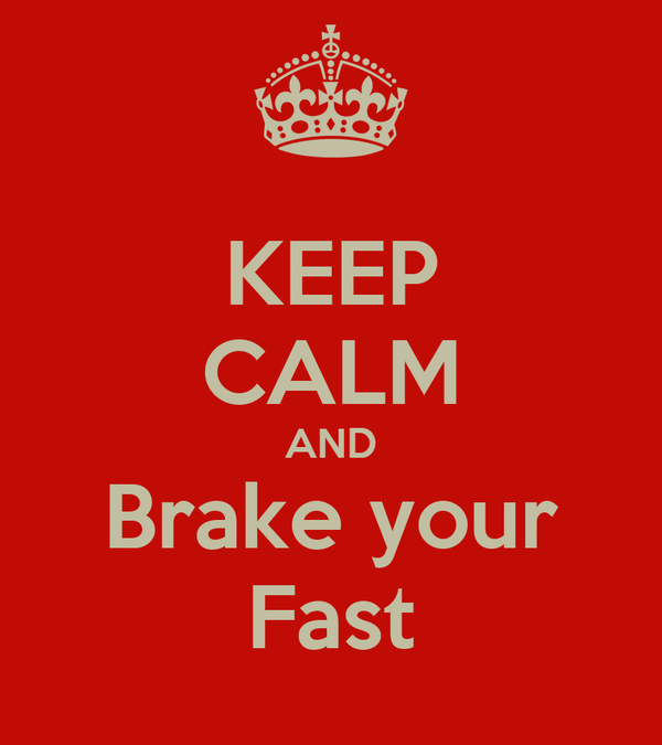 KEEP CALM AND Brake your Fast
