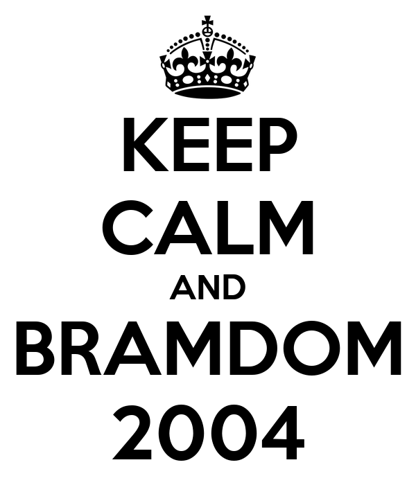KEEP CALM AND BRAMDOM 2004