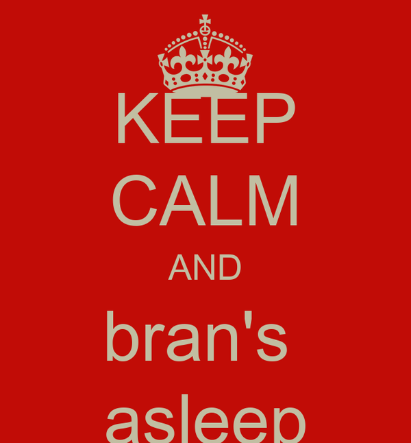 KEEP CALM AND bran's  asleep