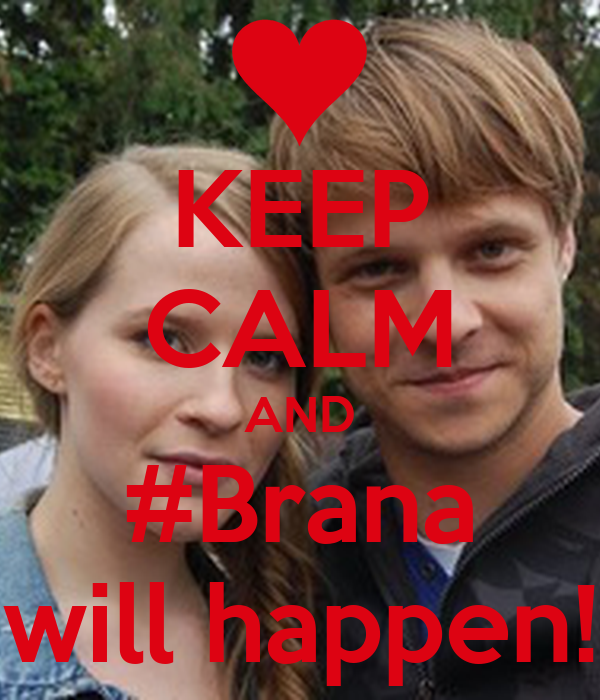 KEEP CALM AND #Brana will happen!