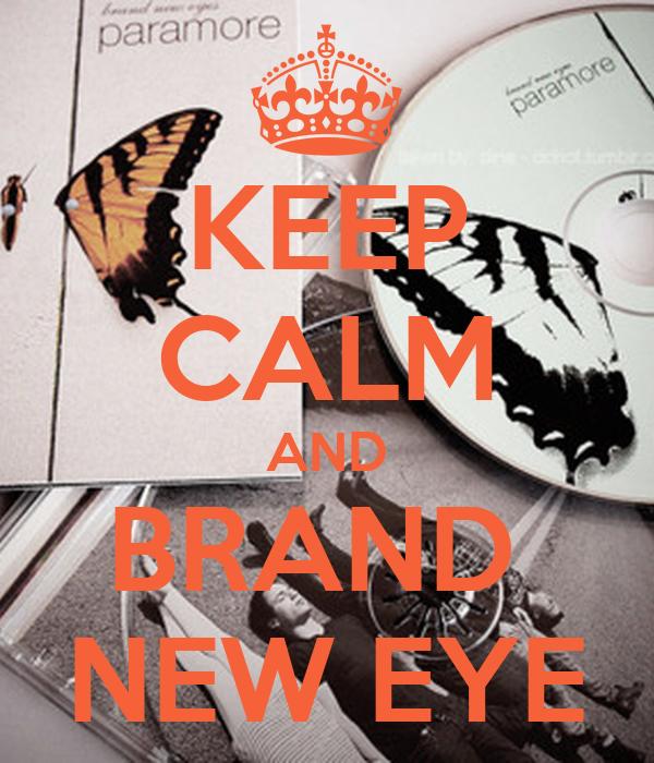 KEEP CALM AND BRAND  NEW EYE