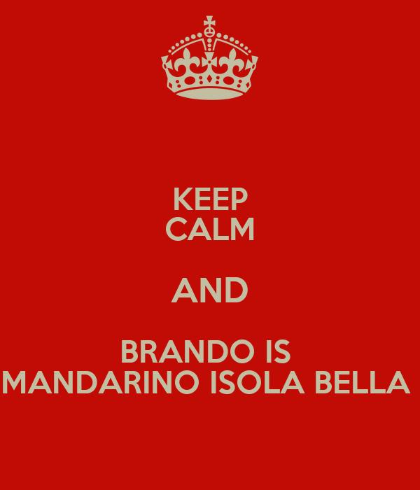 KEEP CALM AND BRANDO IS  MANDARINO ISOLA BELLA