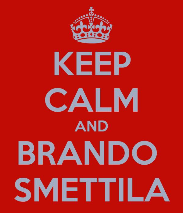 KEEP CALM AND BRANDO  SMETTILA