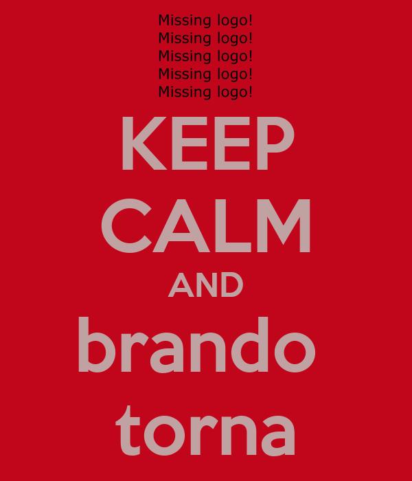 KEEP CALM AND brando  torna