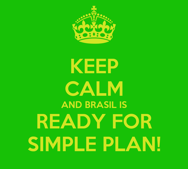 KEEP CALM AND BRASIL IS READY FOR SIMPLE PLAN!