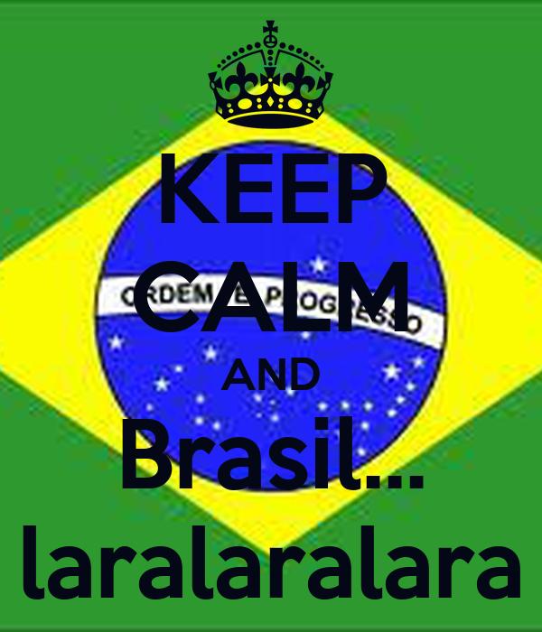 KEEP CALM AND Brasil... laralaralara