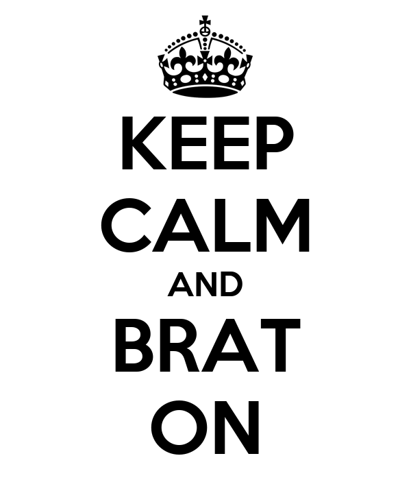 KEEP CALM AND BRAT ON