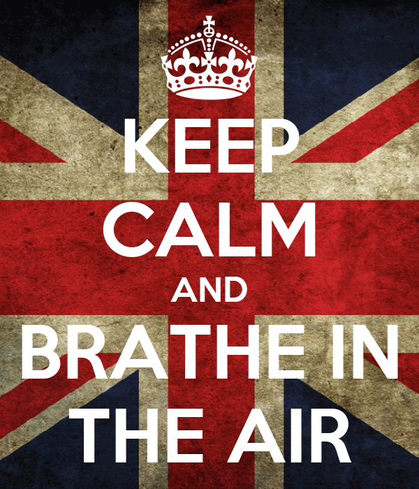 KEEP CALM AND BRATHE IN THE AIR