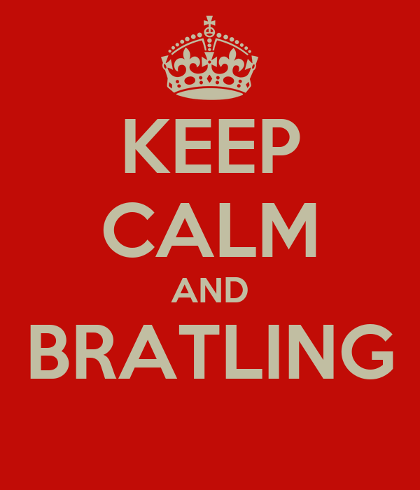 KEEP CALM AND BRATLING