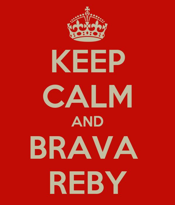 KEEP CALM AND BRAVA  REBY