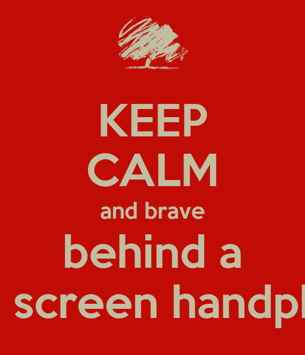 KEEP CALM and brave behind a glass screen handphone