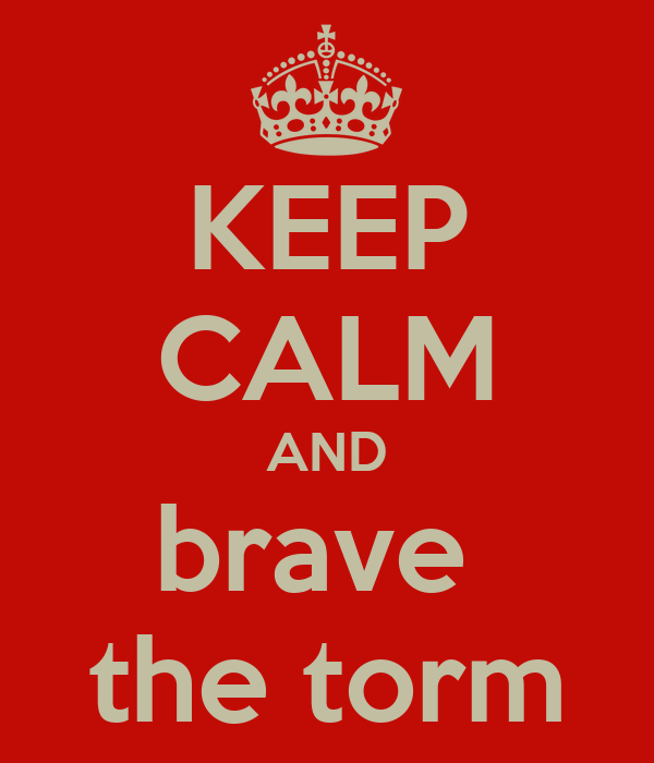 KEEP CALM AND brave  the torm