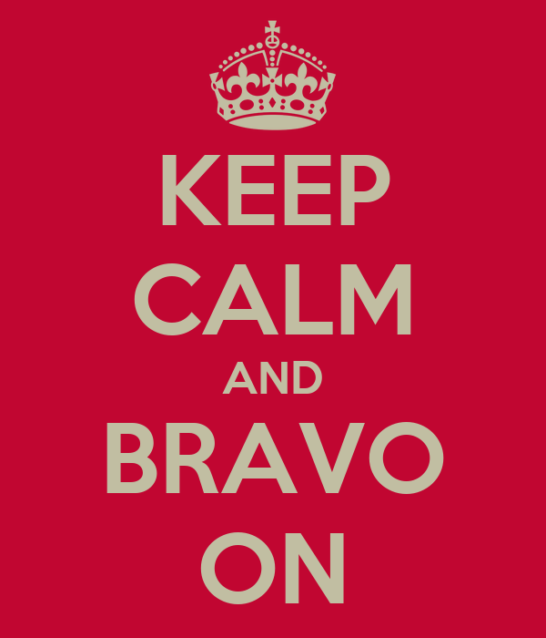 KEEP CALM AND BRAVO ON