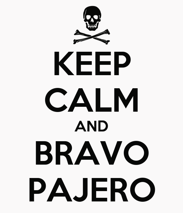 KEEP CALM AND BRAVO PAJERO