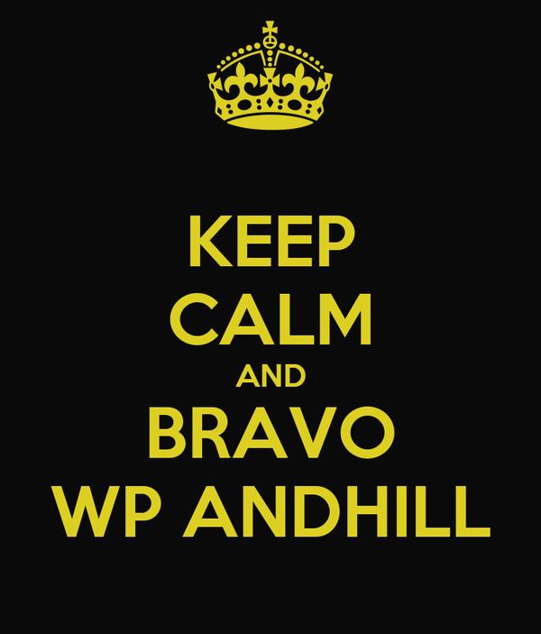 KEEP CALM AND BRAVO WP ANDHILL