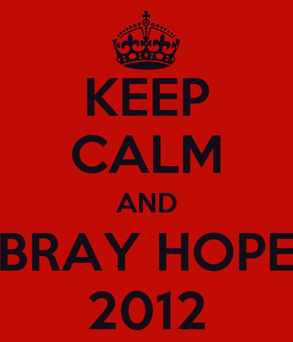 KEEP CALM AND BRAY HOPE 2012