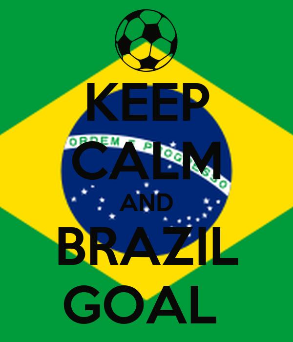 KEEP CALM AND BRAZIL GOAL