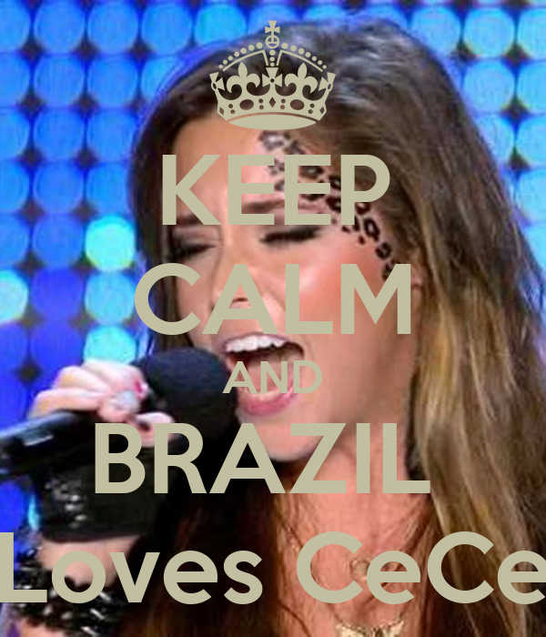 KEEP CALM AND BRAZIL  Loves CeCe