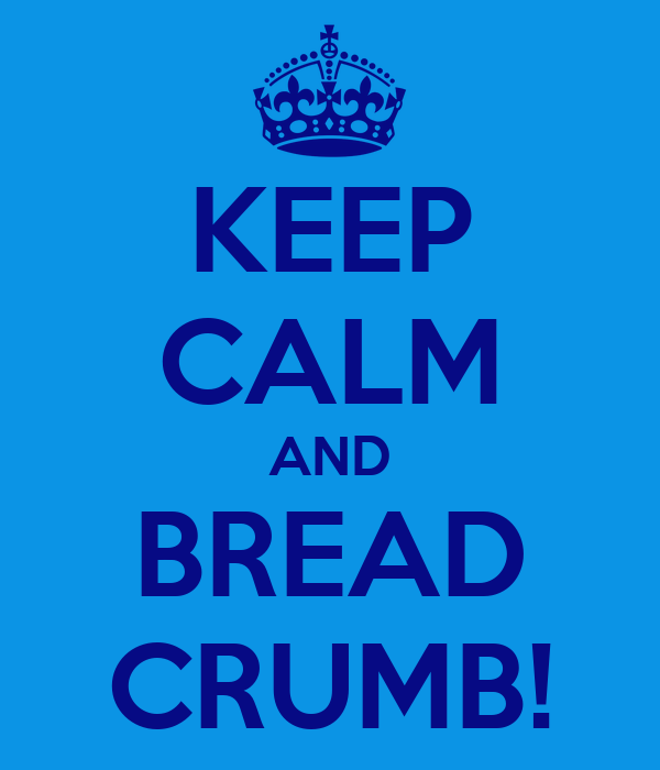 KEEP CALM AND BREAD CRUMB!