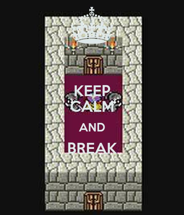 KEEP CALM AND BREAK
