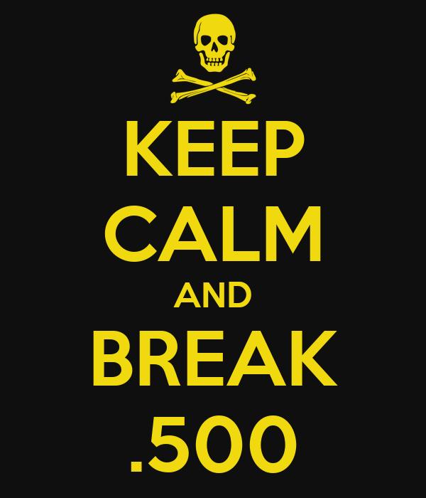 KEEP CALM AND BREAK .500