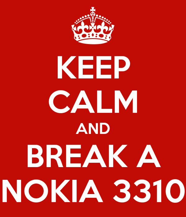 KEEP CALM AND BREAK A NOKIA 3310