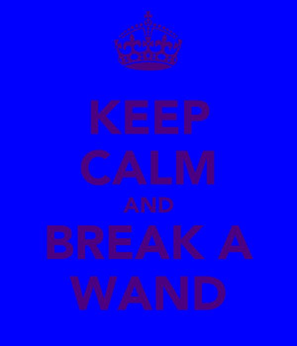 KEEP CALM AND BREAK A WAND