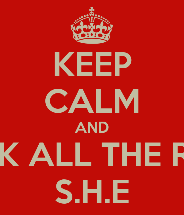 KEEP CALM AND BREAK ALL THE RULES S.H.E