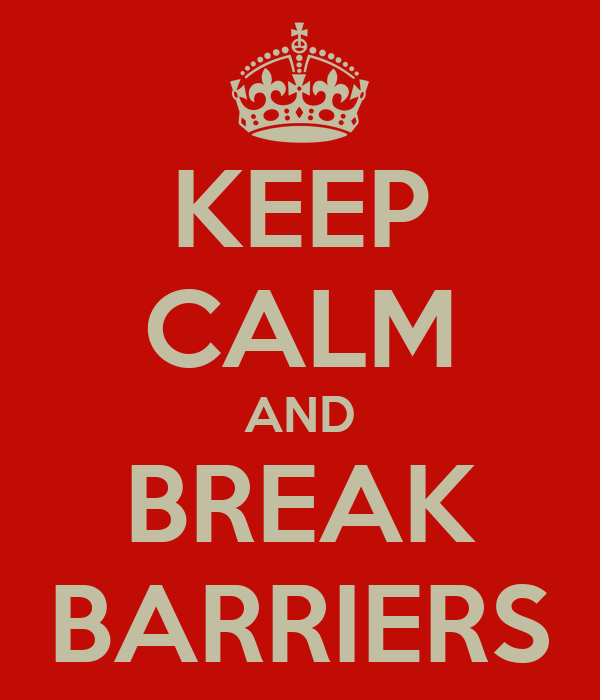 KEEP CALM AND BREAK BARRIERS