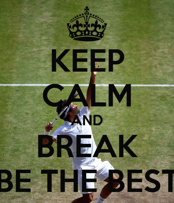 KEEP CALM AND BREAK BE THE BEST