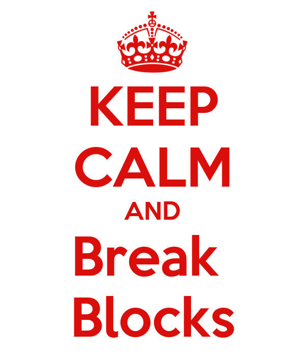 KEEP CALM AND Break  Blocks
