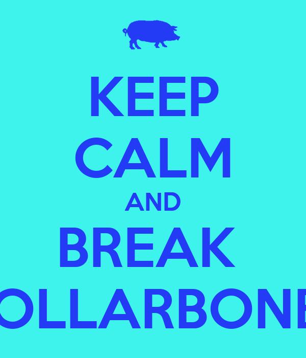 KEEP CALM AND BREAK  COLLARBONES
