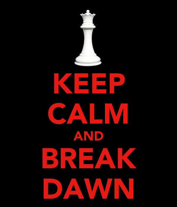KEEP CALM AND BREAK DAWN