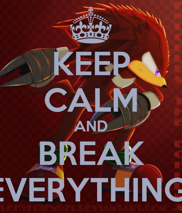 KEEP CALM AND BREAK EVERYTHING!