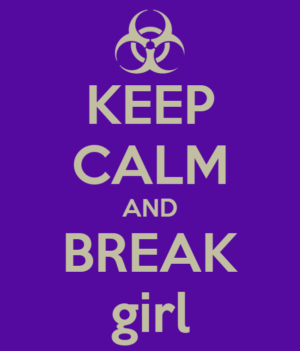 KEEP CALM AND BREAK girl