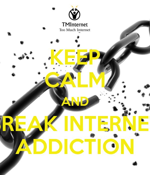 KEEP CALM AND BREAK INTERNET ADDICTION