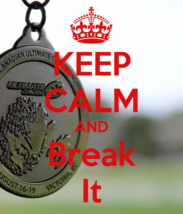 KEEP CALM AND Break It