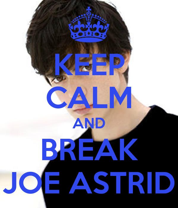 KEEP CALM AND BREAK JOE ASTRID