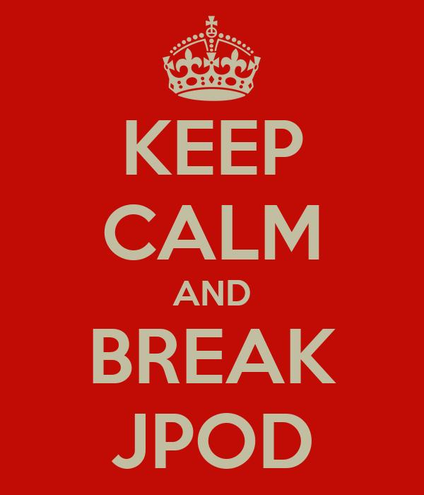 KEEP CALM AND BREAK JPOD