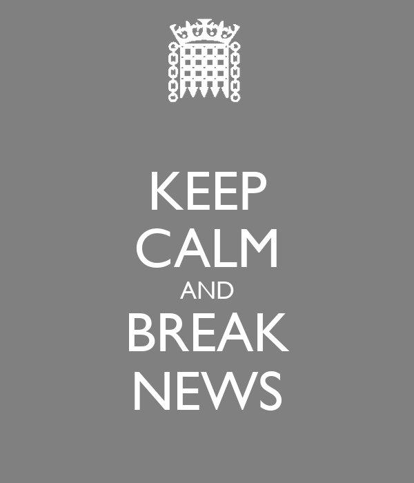 KEEP CALM AND BREAK NEWS