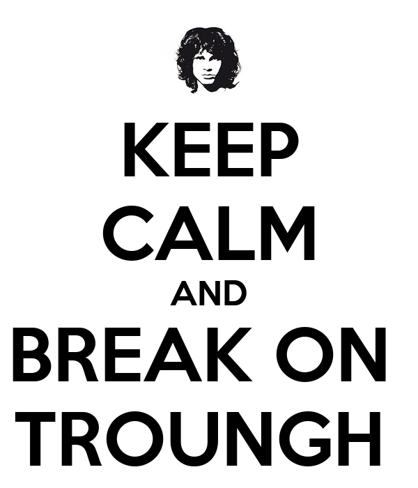 KEEP CALM AND BREAK ON  TROUNGH