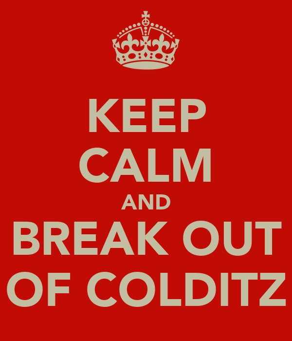 KEEP CALM AND BREAK OUT OF COLDITZ