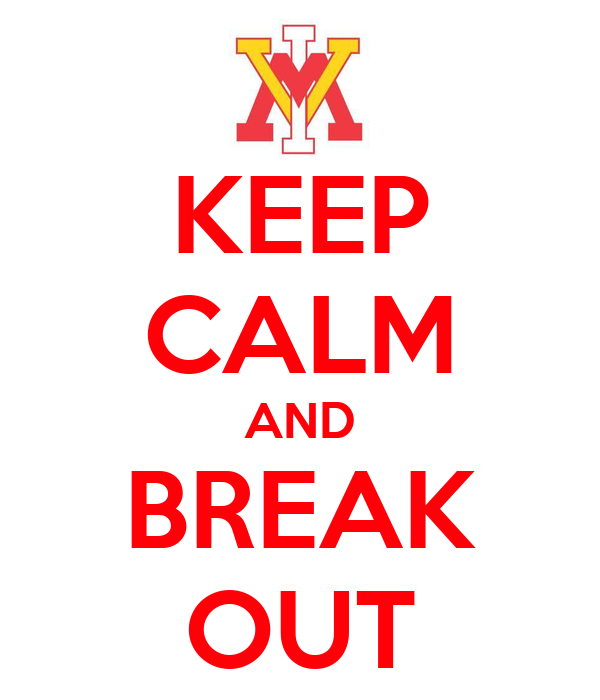 KEEP CALM AND BREAK  OUT
