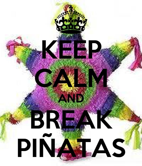 KEEP CALM AND BREAK PIÑATAS