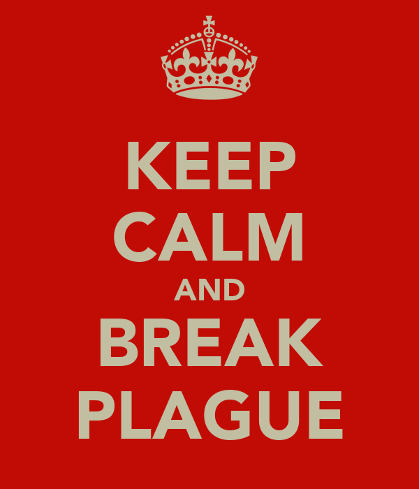 KEEP CALM AND BREAK PLAGUE