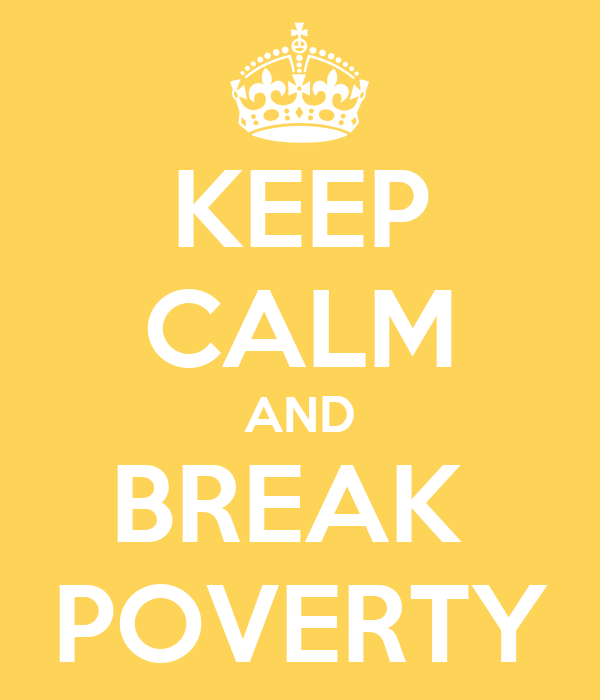 KEEP CALM AND BREAK  POVERTY