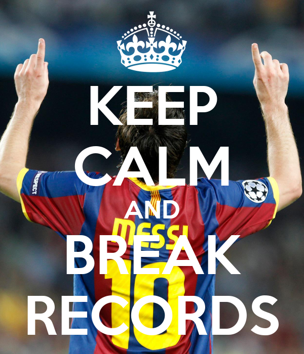 KEEP CALM AND BREAK RECORDS
