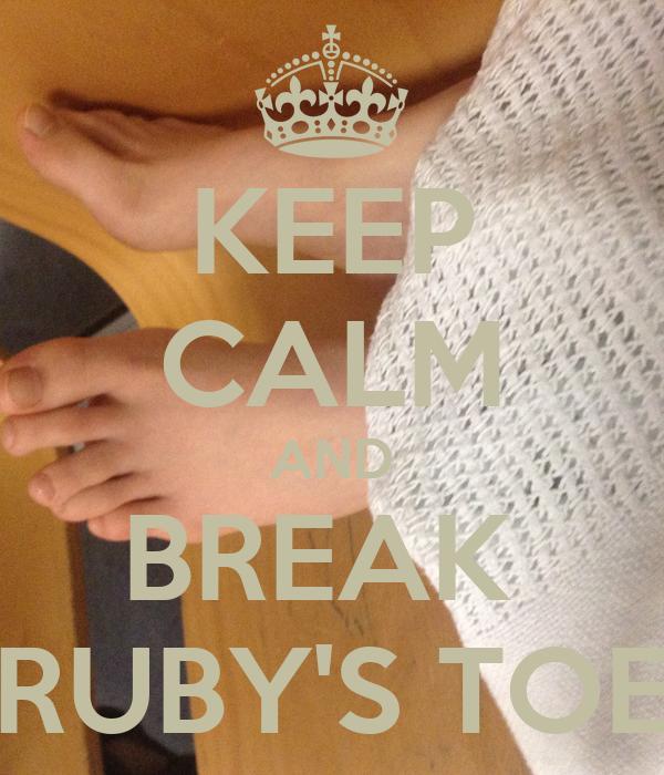 KEEP CALM AND BREAK  RUBY'S TOE